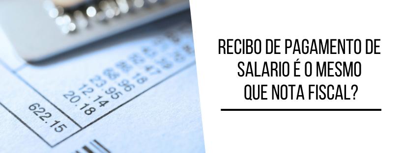 Recibo de pagamento de salario é o mesmo que nota fiscal