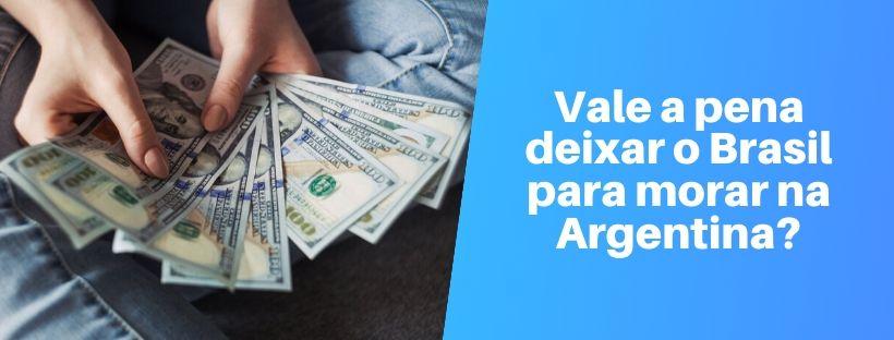 vale a pena deixar o brasil para morar na argentina